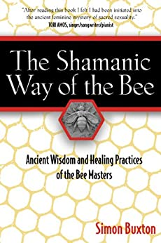 The Shamanic Way of the Bee: Ancient Wisdom and Healing Practices of the Bee Masters di [Buxton, Simon]