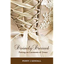 Divinely Dressed: Putting on Garments of Grace (English Edition)