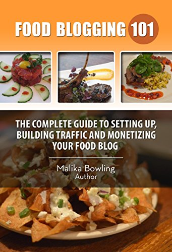 Food Blogging 101: The Complete Guide to Setting up, Building Traffic and Monetizing your Food Blog (English Edition)