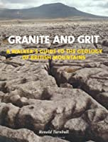 Granite and Grit: A Walker's Guide to the Geology of British Mountains by Ronald Turnbull