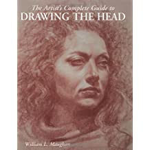 The Artist's Complete Guide to Drawing the Head by William Maughan (2004-01-01)