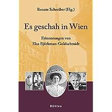 Es geschah in Wien. Erinnerungen von Elsa Björkman-Goldschmidt