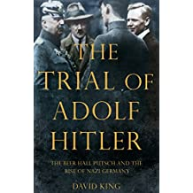 The Trial of Adolf Hitler: The Beer Hall Putsch and the Rise of Nazi Germany (English Edition)