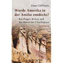Wurde Amerika in der Antike entdeckt?: Karthager, Kelten und das Rätsel der Chachapoya (Beck Paperback)