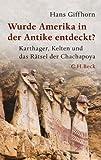 Wurde Amerika in der Antike entdeckt?: Karthager, Kelten und das Rätsel der Chachapoya (Beck Paperback) - Hans Giffhorn