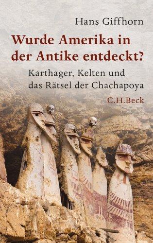 Wurde Amerika in der Antike entdeckt?: Karthager, Kelten und das Rätsel der Chachapoya (Beck Paperback 6082)