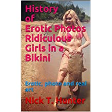 History of Erotic Photos Ridiculous Girls in a Bikini: Erotic, photo and real art (English Edition)