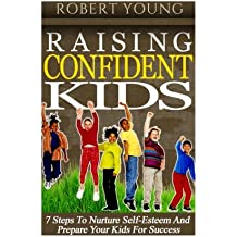 Raising Confident Kids: 7 Steps To Nurture Self-Esteem And Prepare Your Kids For Success