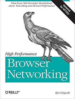 High Performance Browser Networking: What every web developer should know about networking and web performance by [Grigorik, Ilya]