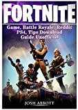 Fortnite Game, Battle Royale, Reddit, PS4, Tips, Download Guide Unofficial...