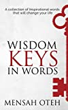 Wisdom Keys in Words: A collection of the Inspirational words that will change your life