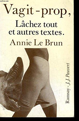 Vagit-prop, Lâchez tout et autres textes par Annie Le Brun