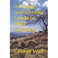 A Cheap and Cheeky Guide to Wild Camping (Cheap and Cheeky Guides) 1
