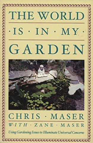 World Is in My Garden: Using Gardening Issues to Illuminate Universal Concerns by Chris Maser (15-Sep-2003) Paperback