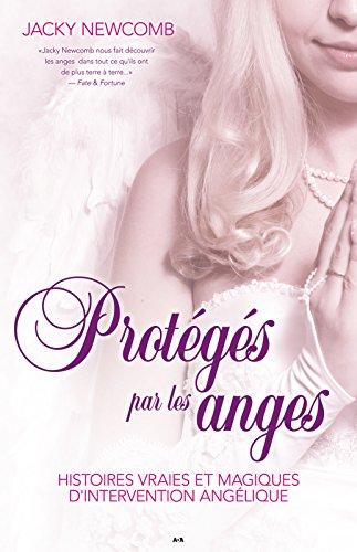 Protgs par les anges: Histoires vraies et magiques dintervention anglique