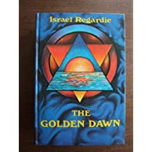 The Golden Dawn: An Account of the Teachings, Rites, and Ceremonies of the Order of the Golden Dawn Hardcover by Israel Regardie (1982-01-01)