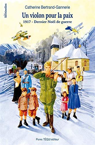 Un Violon pour la Paix - 1917 - Dernier Noël de guerre par Bertrand-Gannerie Catherine