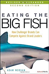 Eating the Big Fish How Challenger Brands Can Compete Against Brand Leaders by Morgan, Adam ( Author ) ON Mar-03-2009, Hardback