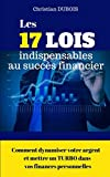 Les 17 lois indispensables au succès financier.: Comment dynamiser votre argent et mettre un turbo dans vos finances personnelles...