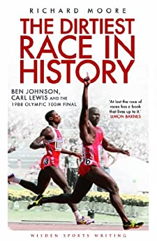 The Dirtiest Race in History: Ben Johnson, Carl Lewis and the 1988 Olympic 100m Final (Wisden Sports Writing) by [Moore, Richard]