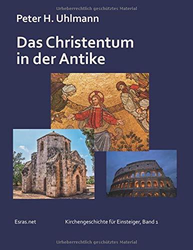 Das Christentum in der Antike (Kirchengeschichte für Einsteiger)