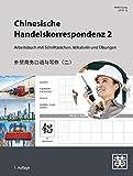 Chinesische Handelskorrespondenz 2: Arbeitsbuch mit Schriftzeichen, Vokabeln und Übungen