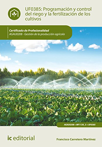 Programación y control del riego y la fertilización de los cultivos. agau0208 - gestión de la producción agrícola por Francisco Carretero Martínez