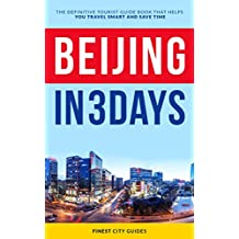 Beijing in 3 Days: The Definitive Tourist Guide Book That Helps You Travel Smart and Save Time (English Edition)