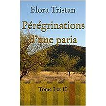 Pérégrinations d'une paria: Tome I et II (French Edition)