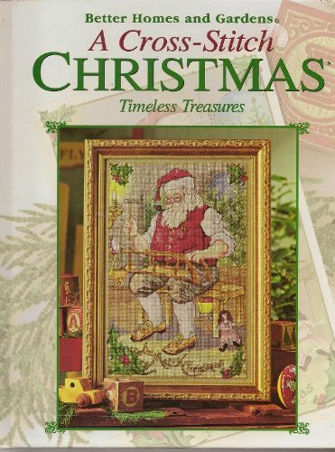 Better Homes And Gardens Cross Stitch (A Cross-Stitch Christmas: Timeless Treasures)