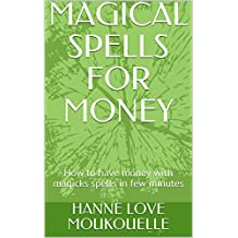MAGICAL SPELLS FOR MONEY: How to have money with magicks spells in few minutes (MAGICKS MONEY Book 1)