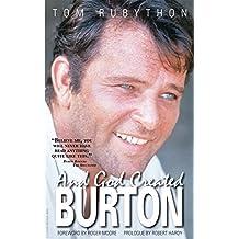 And God Created Burton: The Biography of Richard Burton