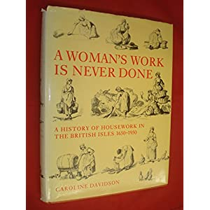A Woman's Work is Never Done: History of Housework in the British Isles, 1650-1950
