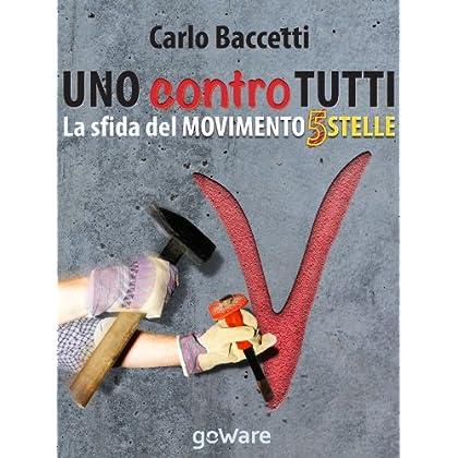 Uno Contro Tutti. La Sfida Del Movimento 5 Stelle (M5S) (Aria Nova Vol. 1)