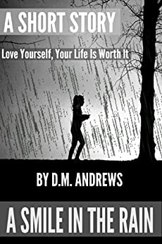 A Smile in the Rain: Love Yourself, Your Life Is Worth It (English Edition) von [Andrews, D.M.]