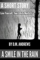 A Smile in the Rain: Love Yourself, Your Life Is Worth It (English Edition)