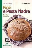 Pane e pasta madre: Per star bene con le vecchie varietà di grano