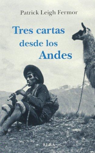 Tres Cartas Desde Los Andes (Elba) por Patrick Leigh Fermor