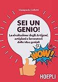 Scarica Libro Sei un genio La rivoluzione degli artigeni artigiani e lavoratori dalle idee geniali (PDF,EPUB,MOBI) Online Italiano Gratis