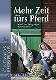Mehr Zeit fürs Pferd: Geld- und Zeitspartipps für Pferdeleute (Cadmos Pferdewelt)