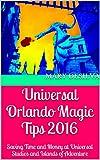 Universal Orlando Magic Tips 2016: Saving Time and Money at Universal Studios and Islands of Adventure (Orlando Saving Wizard Book 2) (English Edition)