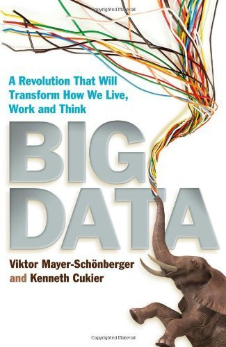 Big Data: A Revolution That Will Transform How We Live, Work and Think by Mayer-Schonberger, Viktor, Cukier, Kenneth (2013) Hardcover