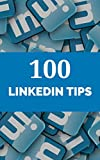100 LinkedIn Tips: How to sell yourself and grow your business with LinkedIn (100 Social Media Tips)