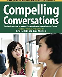 Compelling Conversations: Questions & Quotations for Advanced Vietnamese English Language Learners by Eric H Roth (2011-03-20)