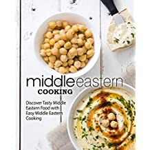 Middle Eastern Cooking: Discover Tasty Middle Eastern Food with Easy Middle Eastern Cooking (English Edition)