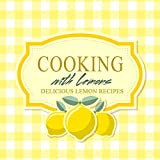Cooking with Lemons: Delicious Lemon Recipes (English Edition)