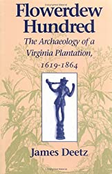 Flowerdew Hundred: The Archaeology of a Virginia Plantation, 1619-1864 by James Deetz (1995-10-04)