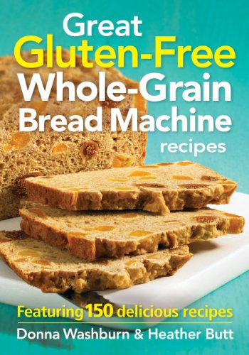 Great Gluten-free Whole-grain Bread Machine Recipes: Featuring 150 Recipes Heather Brot