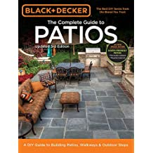 Black + Decker Complete Guide to Patios: A DIY Guide to Building Patios, Walkways + Outdoor Steps