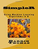 Simpler: Using Machine Learning Algorithms in R